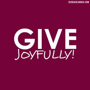 Give-Joyfully-deidradeandra